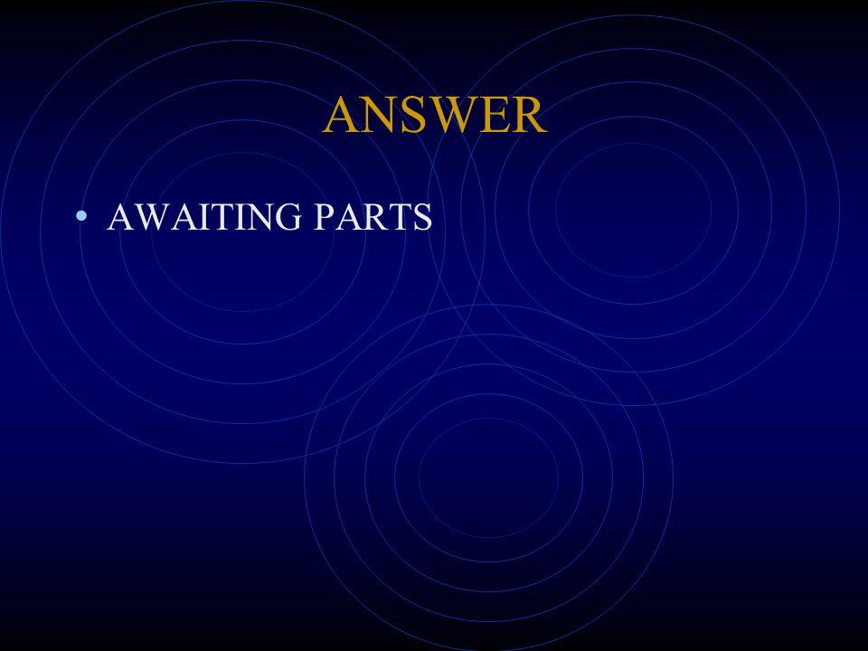 ANSWER AWAITING PARTS