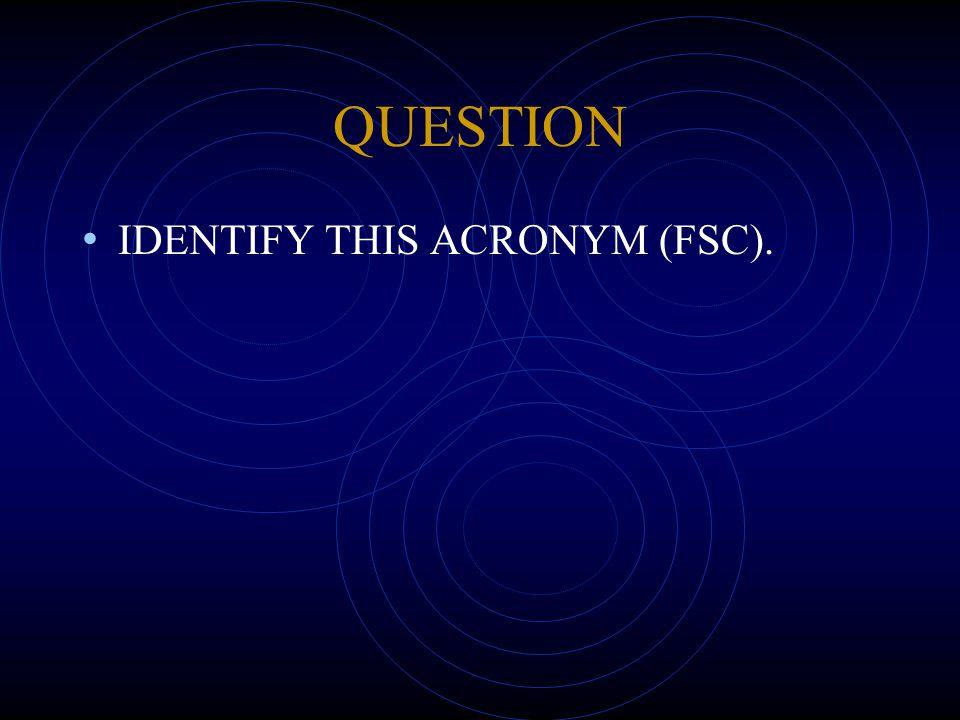 QUESTION IDENTIFY THIS ACRONYM (FSC).