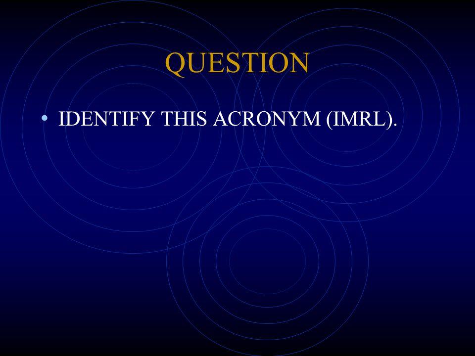 QUESTION IDENTIFY THIS ACRONYM (IMRL).