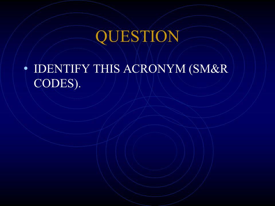 QUESTION IDENTIFY THIS ACRONYM (SM&R CODES).