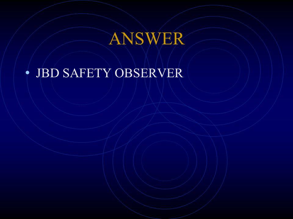 ANSWER JBD SAFETY OBSERVER