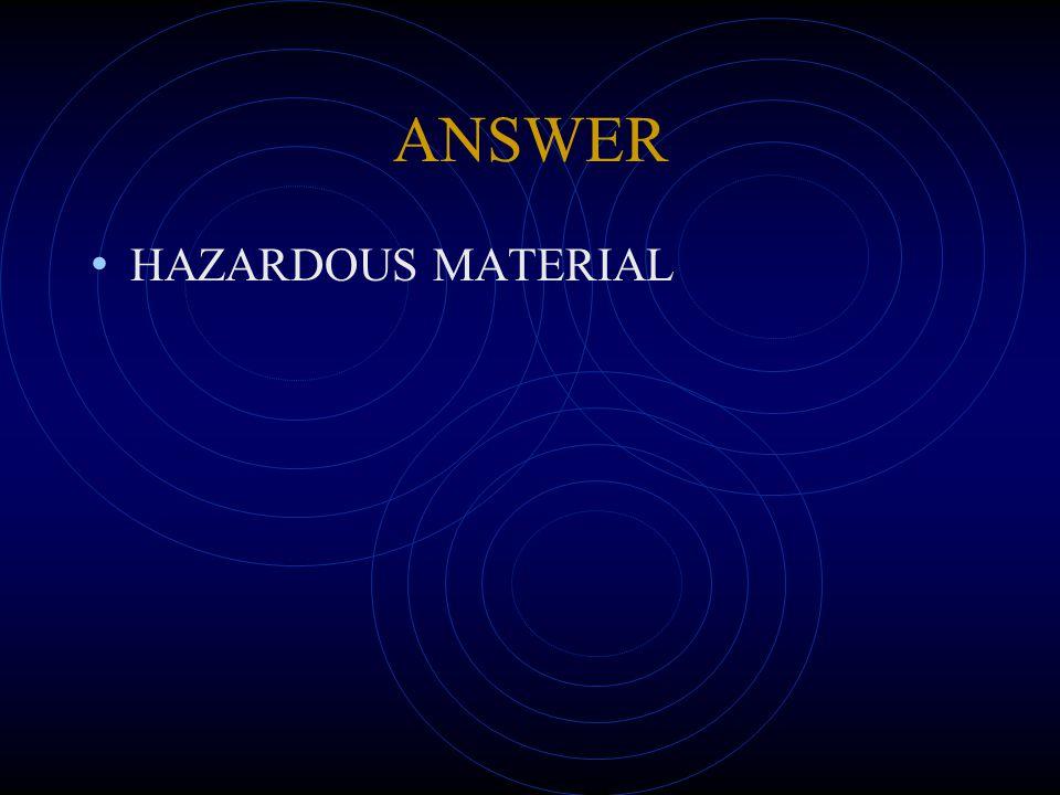 ANSWER HAZARDOUS MATERIAL