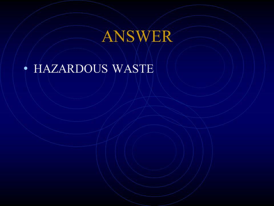 ANSWER HAZARDOUS WASTE