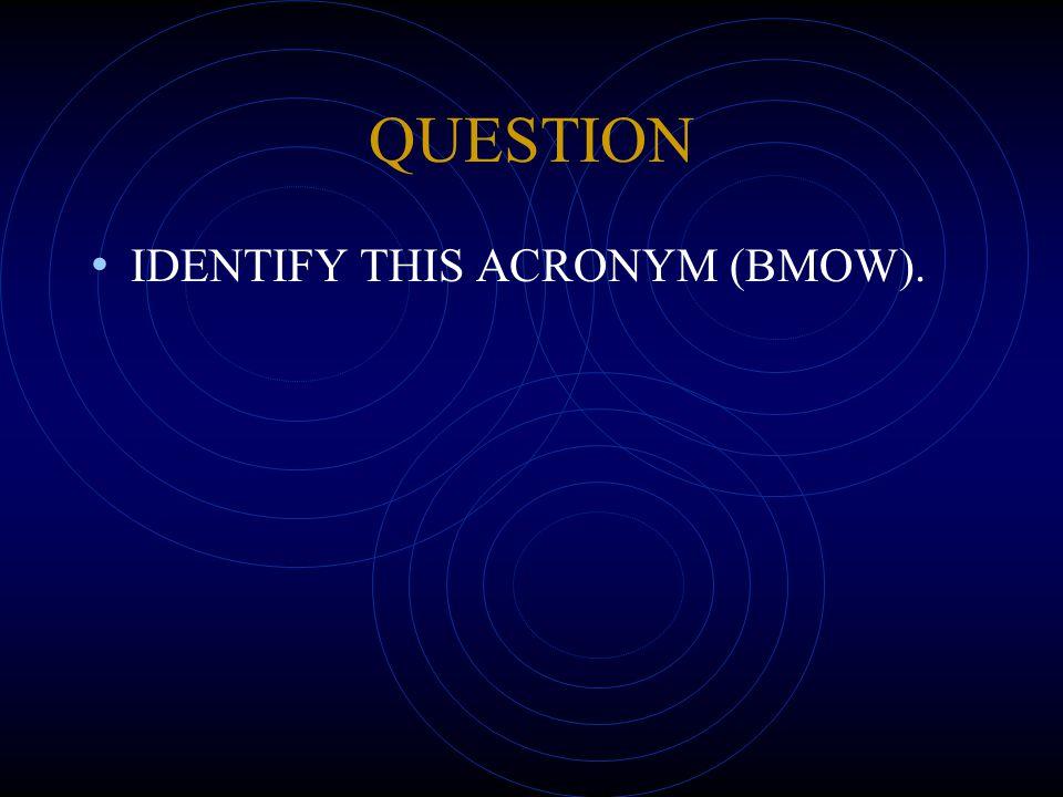 QUESTION IDENTIFY THIS ACRONYM (BMOW).