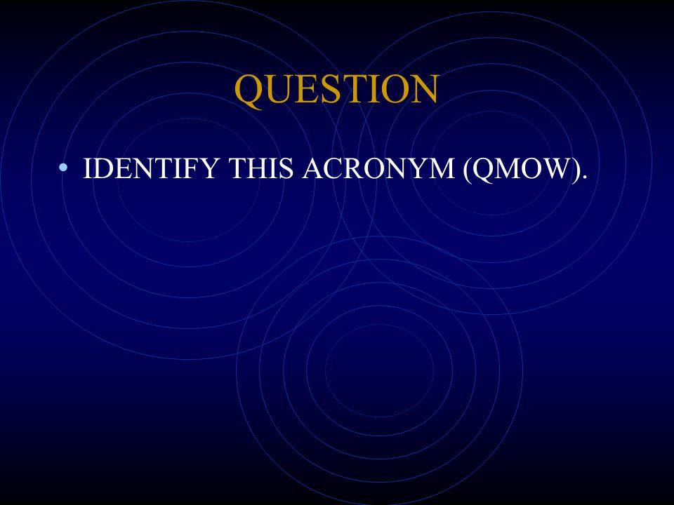 QUESTION IDENTIFY THIS ACRONYM (QMOW).