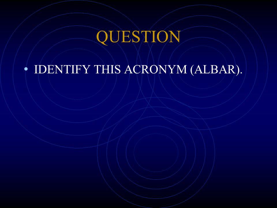 QUESTION IDENTIFY THIS ACRONYM (ALBAR).
