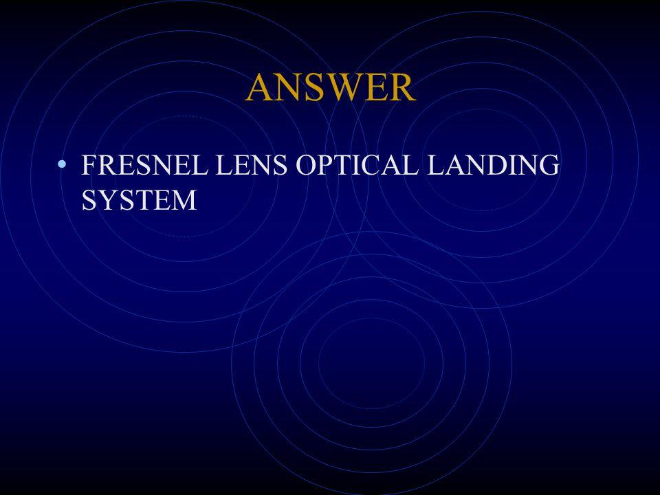 ANSWER FRESNEL LENS OPTICAL LANDING SYSTEM