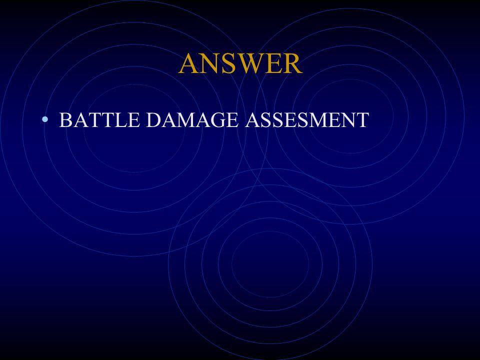ANSWER BATTLE DAMAGE ASSESMENT