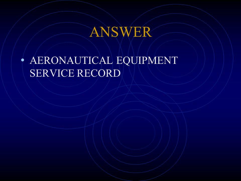 ANSWER AERONAUTICAL EQUIPMENT SERVICE RECORD