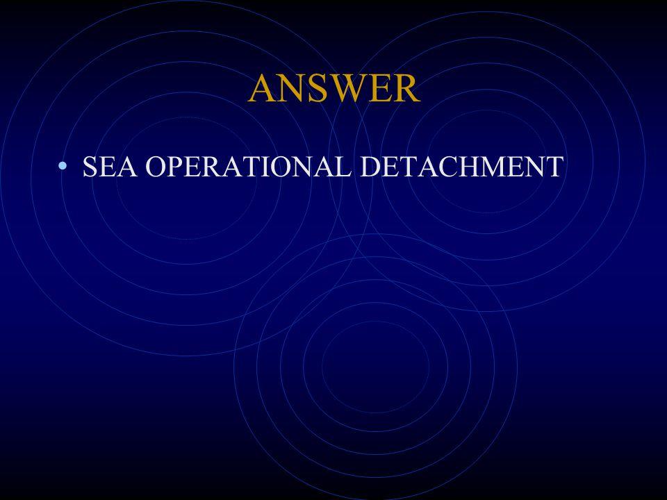 ANSWER SEA OPERATIONAL DETACHMENT
