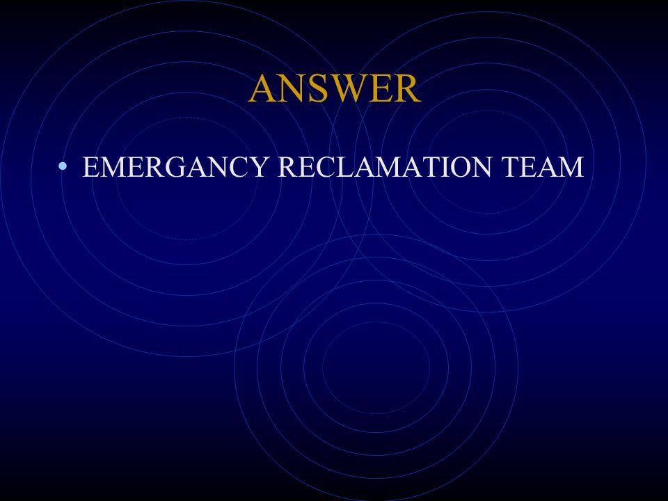 ANSWER EMERGANCY RECLAMATION TEAM