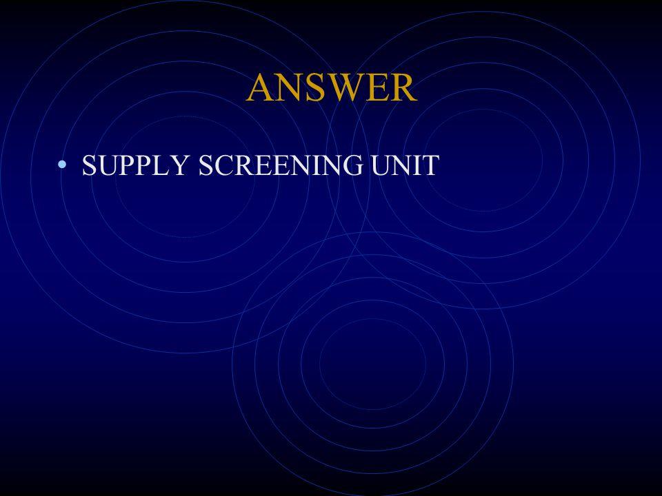 ANSWER SUPPLY SCREENING UNIT