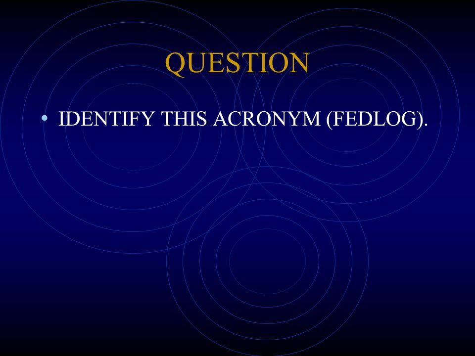 QUESTION IDENTIFY THIS ACRONYM (FEDLOG).