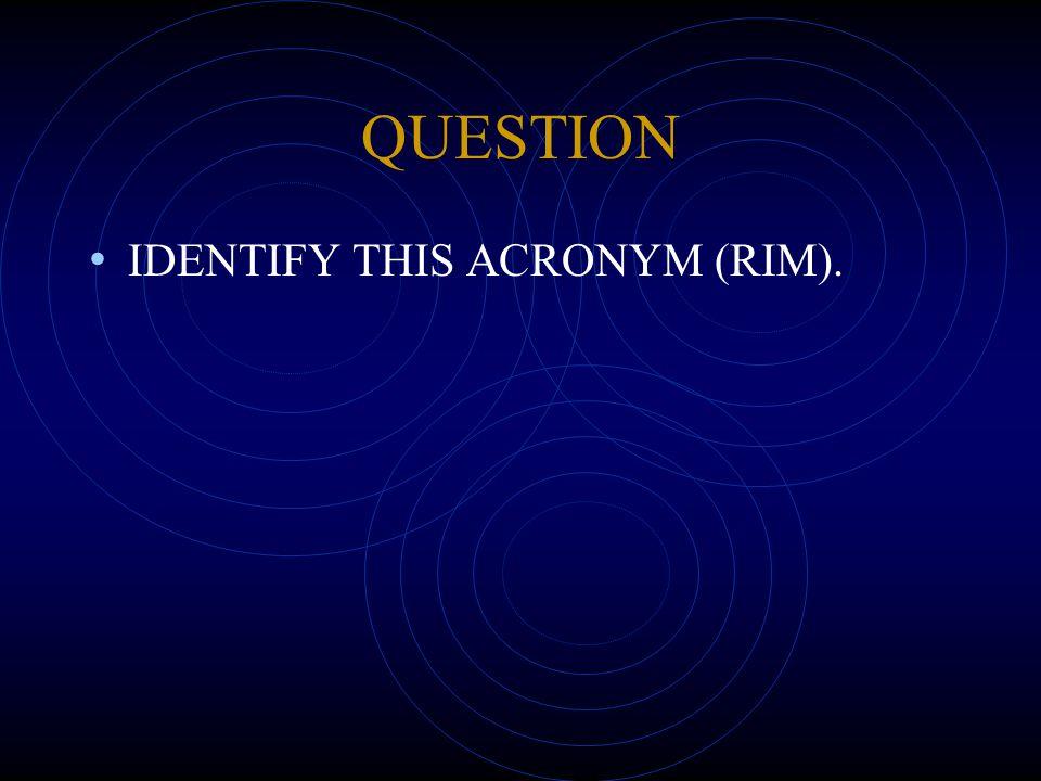 QUESTION IDENTIFY THIS ACRONYM (RIM).