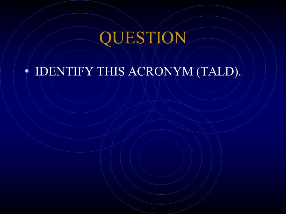 QUESTION IDENTIFY THIS ACRONYM (TALD).