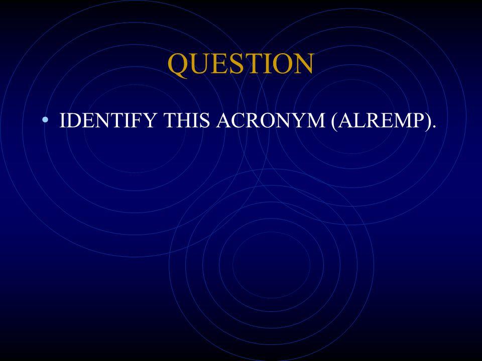QUESTION IDENTIFY THIS ACRONYM (ALREMP).