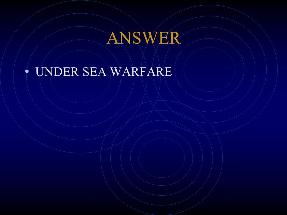 ANSWER UNDER SEA WARFARE