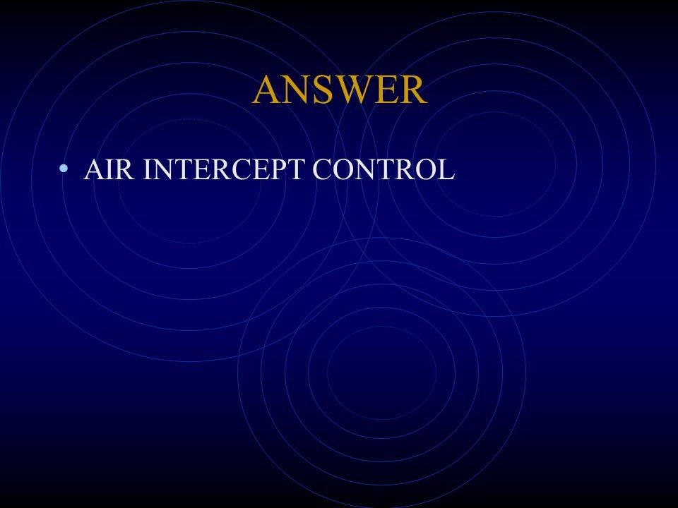 ANSWER AIR INTERCEPT CONTROL
