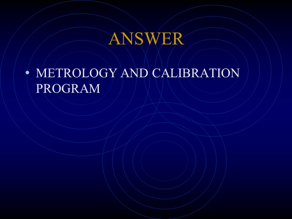 ANSWER METROLOGY AND CALIBRATION PROGRAM