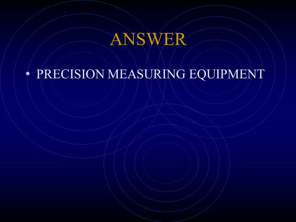 ANSWER PRECISION MEASURING EQUIPMENT