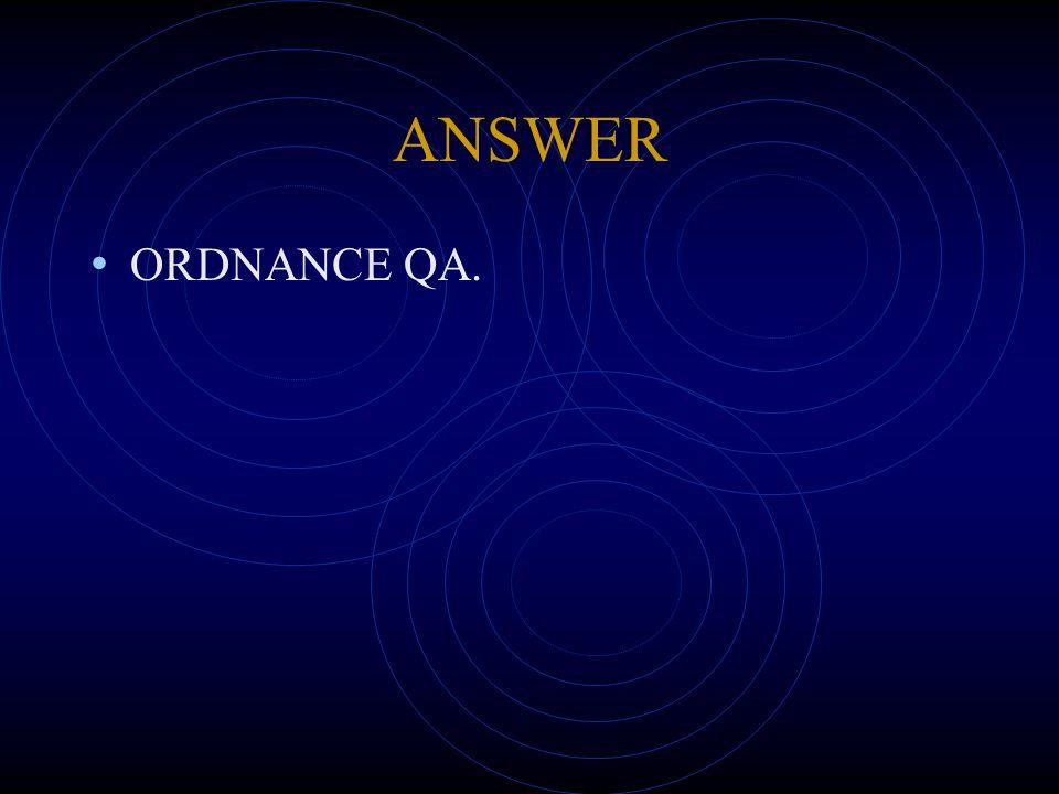 ANSWER ORDNANCE QA.