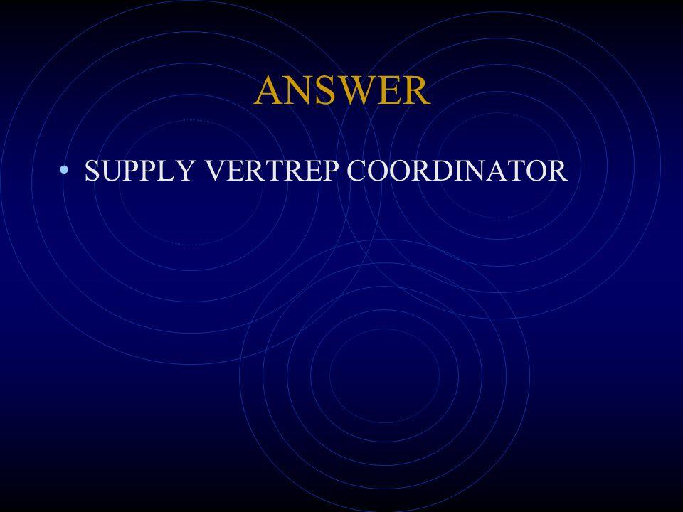 ANSWER SUPPLY VERTREP COORDINATOR