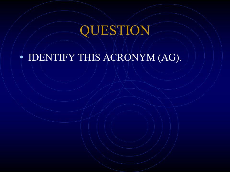 QUESTION IDENTIFY THIS ACRONYM (AG).