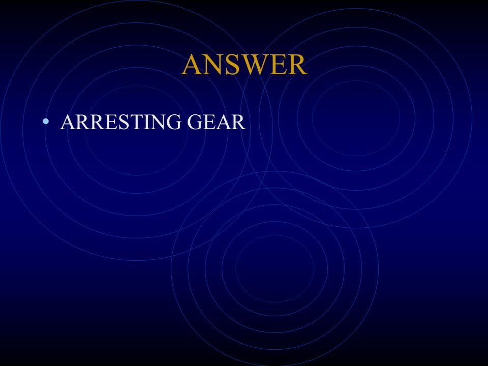 ANSWER ARRESTING GEAR