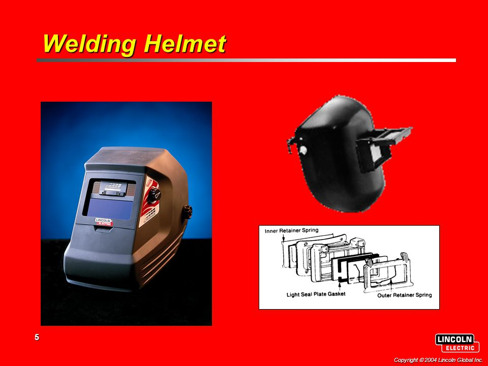 5 Copyright  2004 Lincoln Global Inc. Welding Helmet