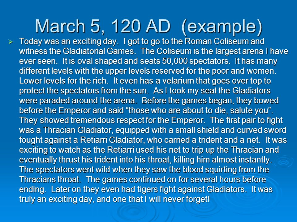 March 5, 120 AD (example)  Today was an exciting day.