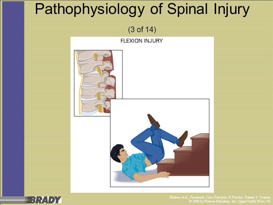 Bledsoe et al., Paramedic Care Principles & Practice Volume 4: Trauma © 2006 by Pearson Education, Inc. Upper Saddle River, NJ Pathophysiology of Spin