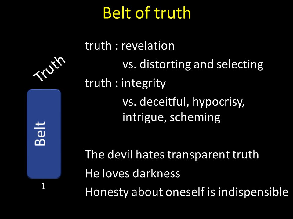 Truth Belt of truth truth : revelation vs. distorting and selecting truth : integrity vs. deceitful, hypocrisy, intrigue, scheming The devil hates tra
