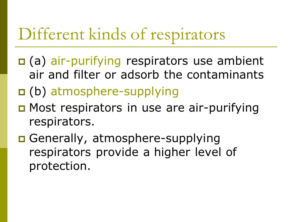 Atmosphere -supplying  Continuous flow  Demand: air flow only during inspiration  Pressure demand: attempts to maintain mask pressure positive throughout respiration