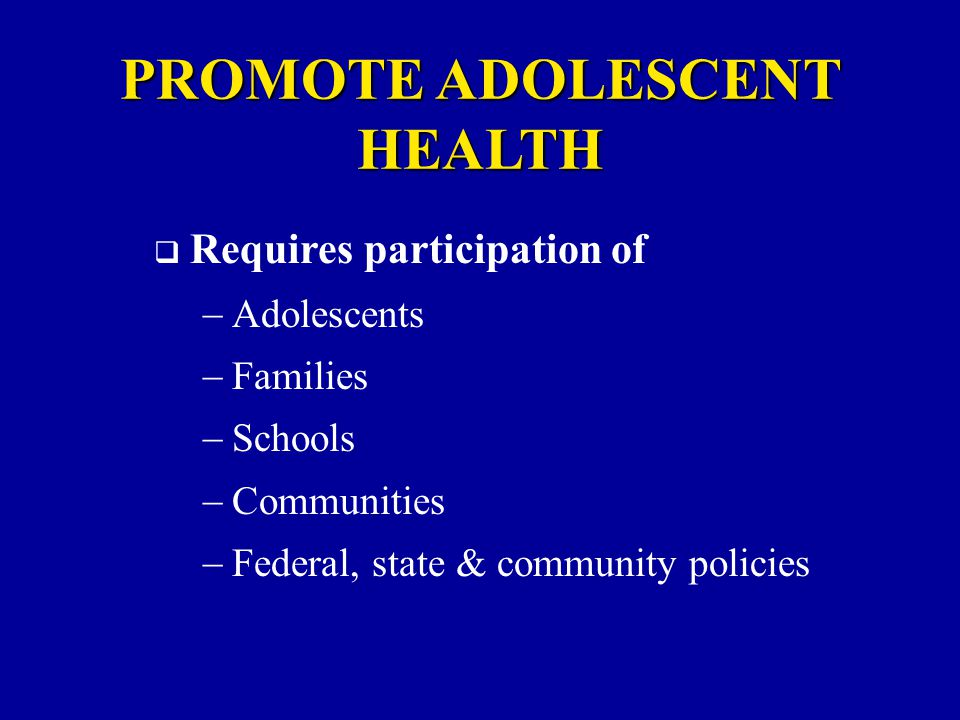  Health care system  Most adolescents see a primary care provider at least once a year PROMOTE ADOLESCENT HEALTH