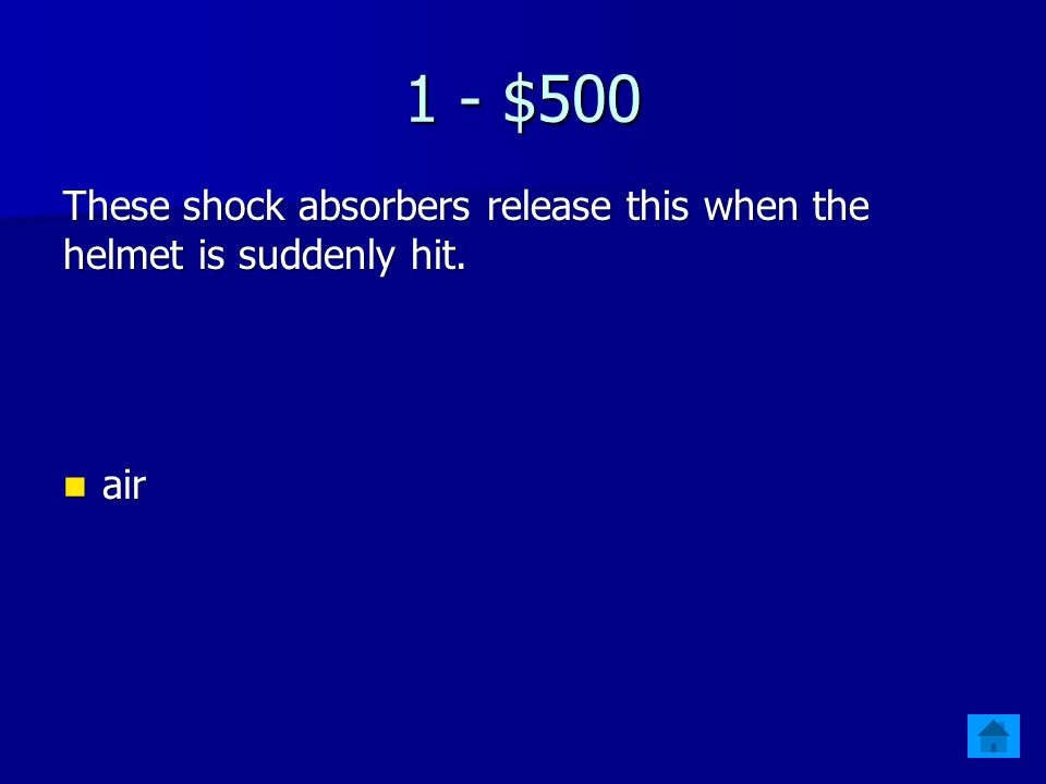 1 - $500 These shock absorbers release this when the helmet is suddenly hit. air air