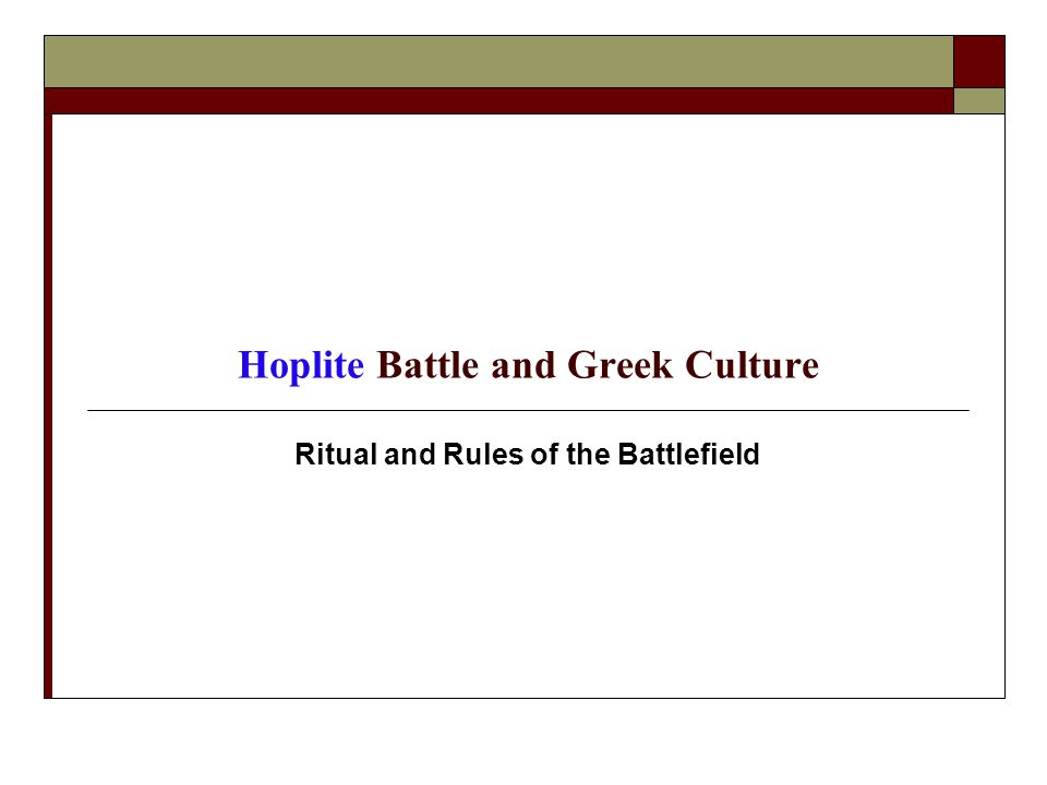Hoplite Battle and Greek Culture Ritual and Rules of the Battlefield