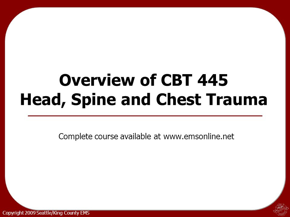 Copyright 2009 Seattle/King County EMS Head Injuries Scalp laceration Concussion Contusion Skull fracture Head bleed