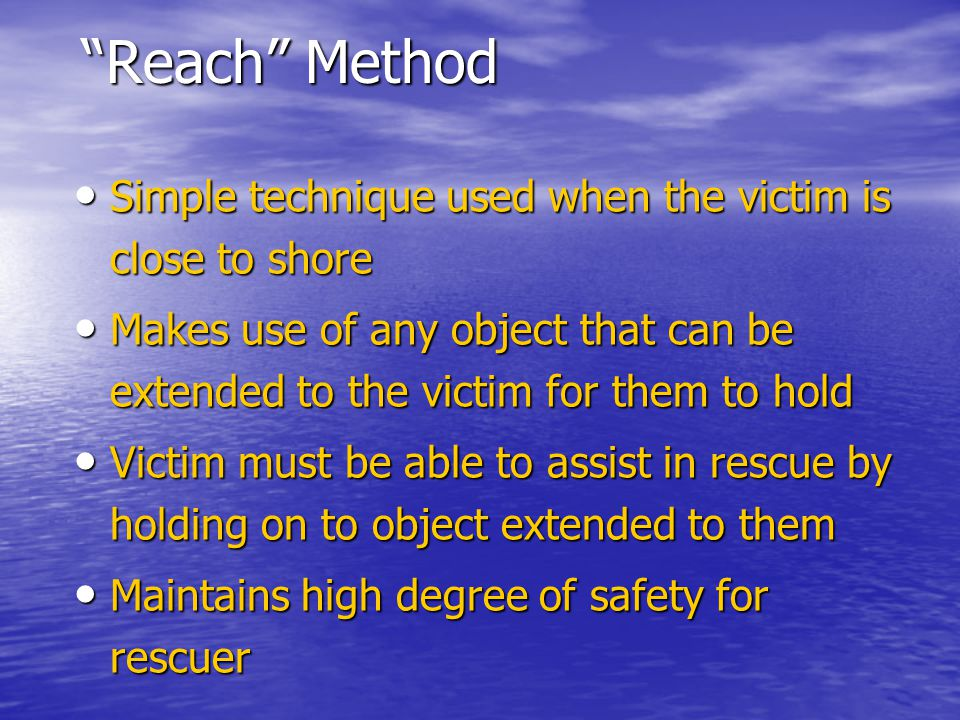 """Reach"" Method Simple technique used when the victim is close to shore Simple technique used when the victim is close to shore Makes use of any object"