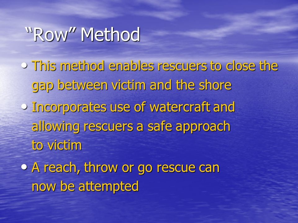 """Row"" Method This method enables rescuers to close the gap between victim and the shore This method enables rescuers to close the gap between victim a"