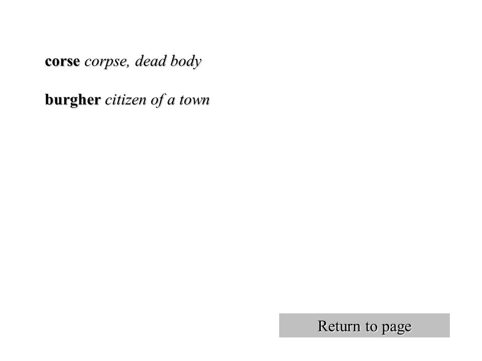corse corpse, dead body burgher citizen of a town Return to page Return to page