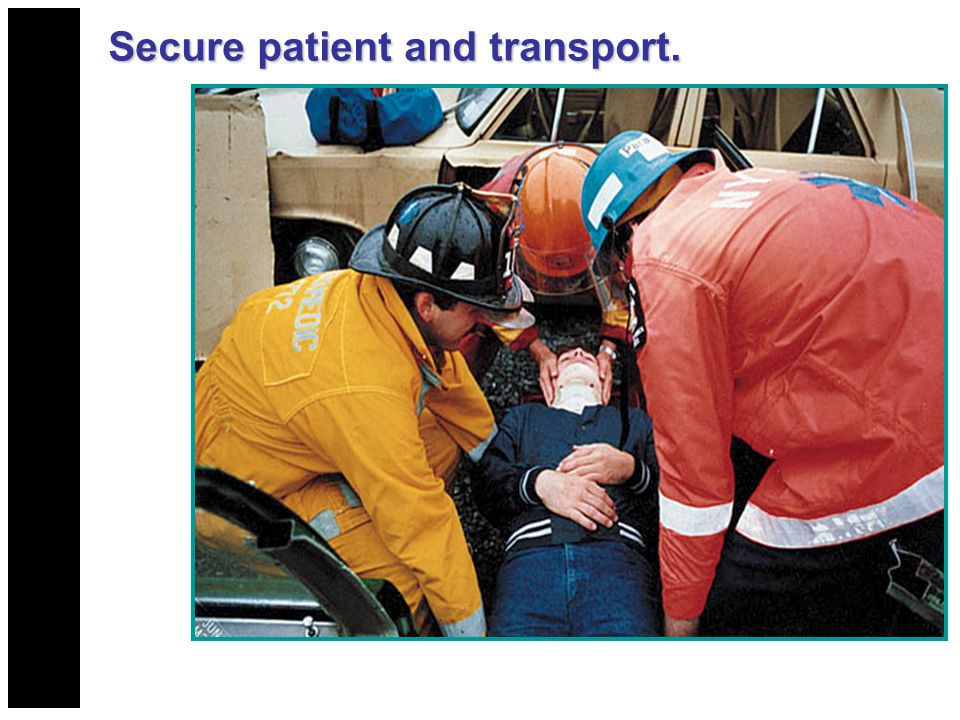 Secure patient and transport.