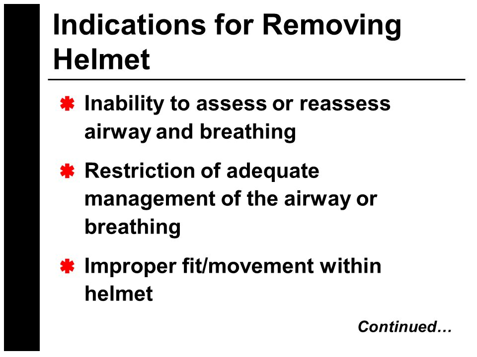 Inability to assess or reassess airway and breathing Restriction of adequate management of the airway or breathing Improper fit/movement within helmet