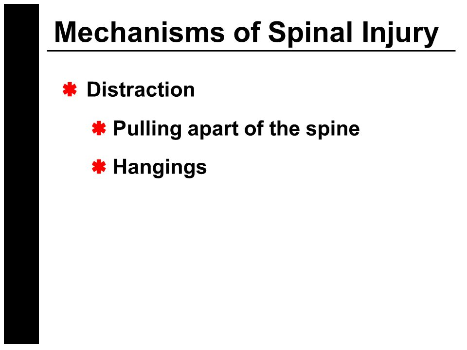 Mechanisms of Spinal Injury Distraction Pulling apart of the spine Hangings