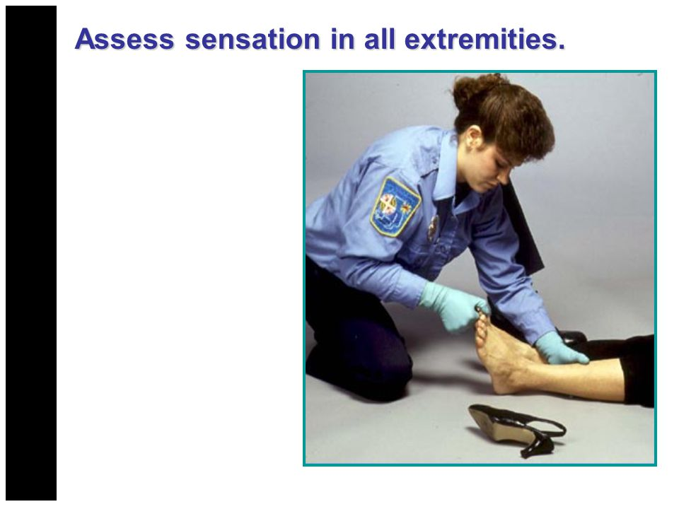 Assess sensation in all extremities.