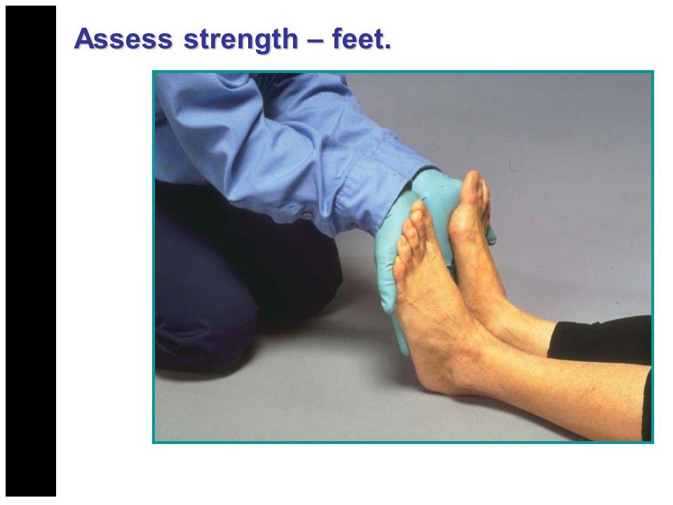 Assess strength – feet.