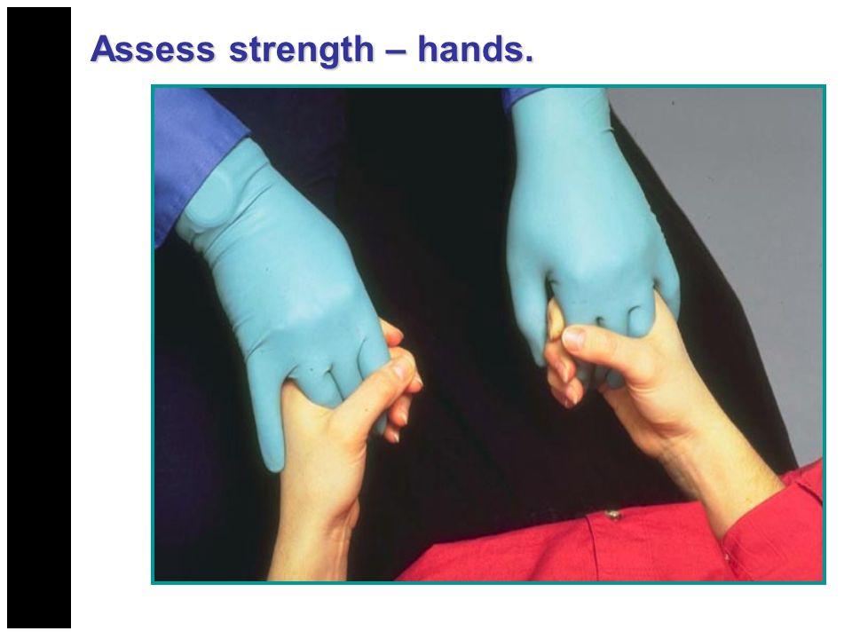 Assess strength – hands.