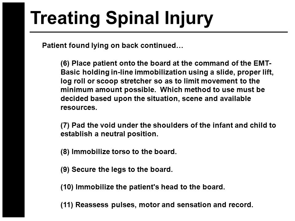 Patient found lying on back continued… (6) Place patient onto the board at the command of the EMT- Basic holding in-line immobilization using a slide,