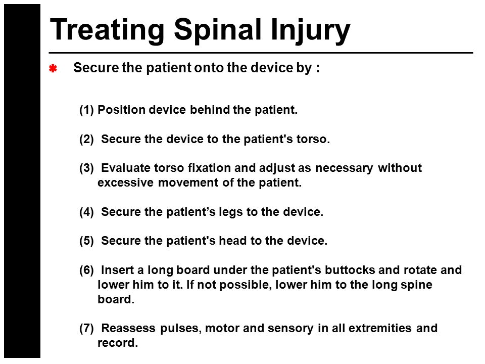 Secure the patient onto the device by : (1)Position device behind the patient. (2) Secure the device to the patient's torso. (3) Evaluate torso fixati