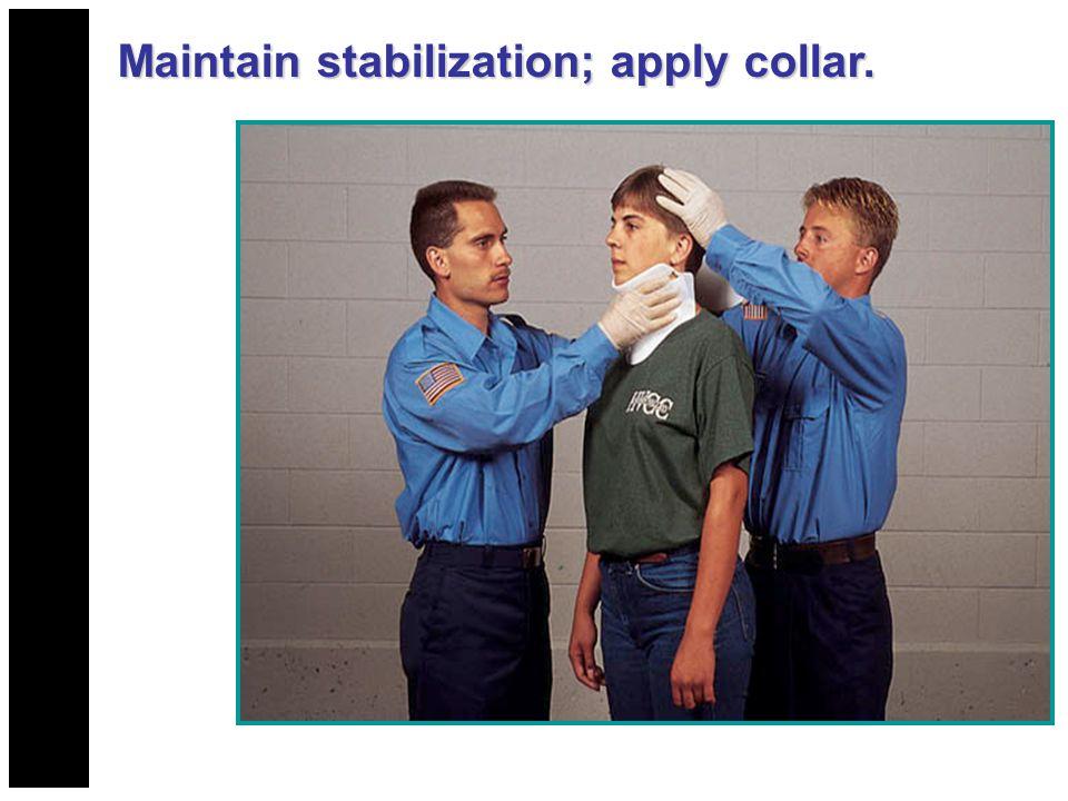 Maintain stabilization; apply collar.