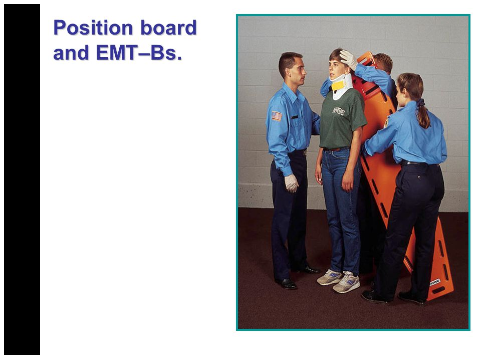 Position board and EMT–Bs.